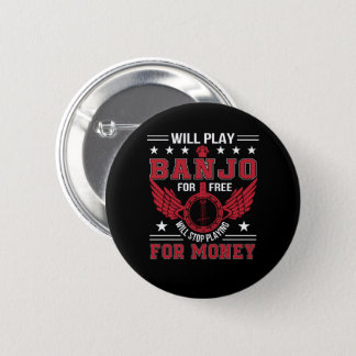 Play Banjo Frree Stop Playing Money Shirt 2 Inch Round Button