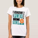 Play Basketball Like a Girl T-Shirt