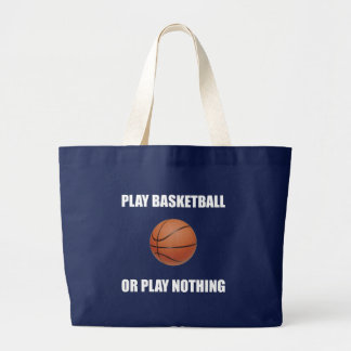 Play Basketball Or Nothing Large Tote Bag