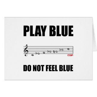 PLAY BLUE, DO NOT FEEL BLUE CARD