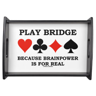 Play Bridge Because Brainpower Is For Real Serving Tray