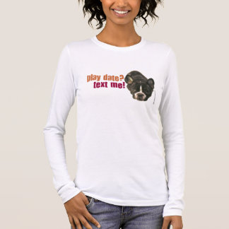 play date? text me! long sleeve T-Shirt