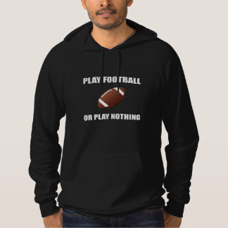Play Football Or Nothing Hoodie