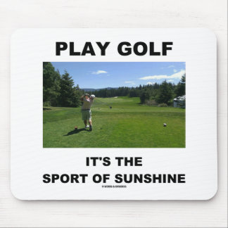 Play Golf It's The Sport Of Sunshine (Golf Course) Mouse Pad