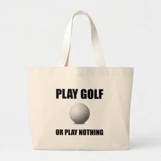 Play Golf Or Nothing Large Tote Bag