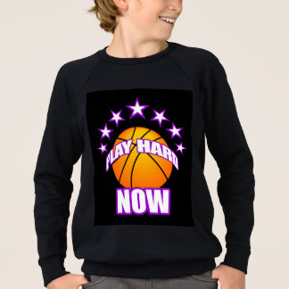 Play Hard Now Sweatshirt