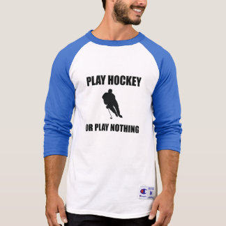 Play Hockey Or Nothing T-Shirt