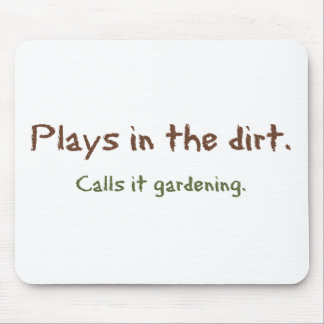 Play in the Dirt - Calls it gardening Mouse Pad