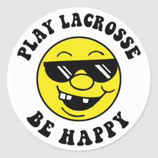 Play Lacrosse Be Happy Round Sticker
