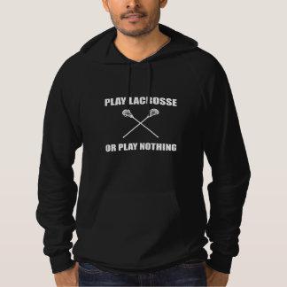 Play Lacrosse Or Nothing Hoodie
