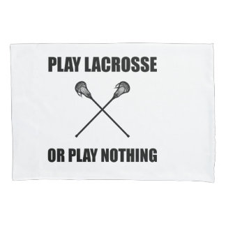 Play Lacrosse Or Nothing Pillowcase