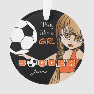 Play Like A Girl | Soccer | Orange and Black Ornament