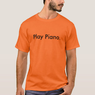 Play Piano. - Customized T-Shirt
