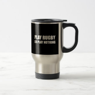 Play Rugby Or Nothing Travel Mug