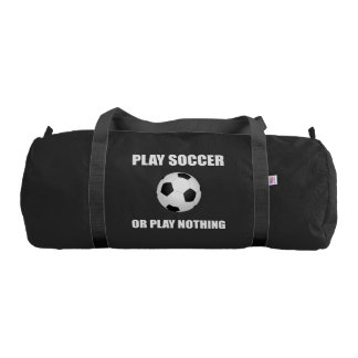 Play Soccer Or Nothing Gym Bag