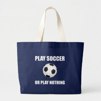 Play Soccer Or Nothing Large Tote Bag