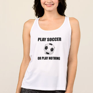 Play Soccer Or Nothing Tank Top