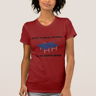 Play Table Tennis It's An Exact Sport (Humor) T Shirts