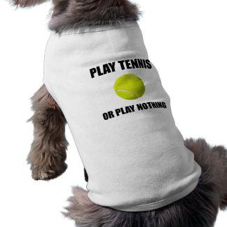 Play Tennis Or Nothing Pet T-shirt