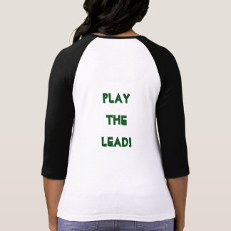Play the lead T-Shirt
