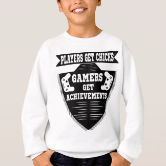 Players get chicks gamers get achivements sweatshirt