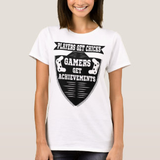 Players get chicks gamers get achivements T-Shirt
