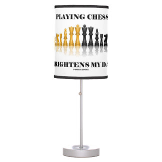 Playing Chess Brightens My Day Chess Saying Table Lamps