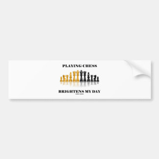 Playing Chess Brightens My Day (Reflective Chess) Bumper Sticker