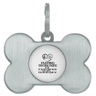 Playing Electric Piano Is Cheaper Than Therapy Pet ID Tag