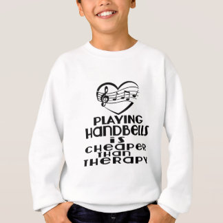 Playing Handbells Is Cheaper Than Therapy Sweatshirt