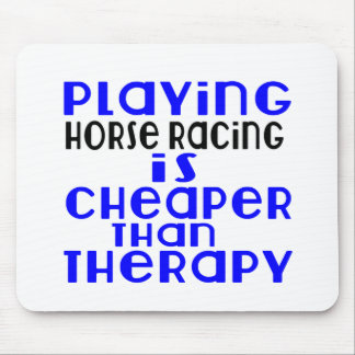 Playing Horse Racing Cheaper Than Therapy Mouse Pad