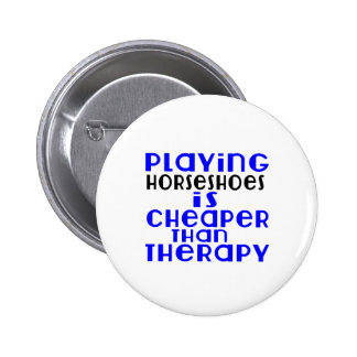 Playing Horseshoes Cheaper Than Therapy 2 Inch Round Button