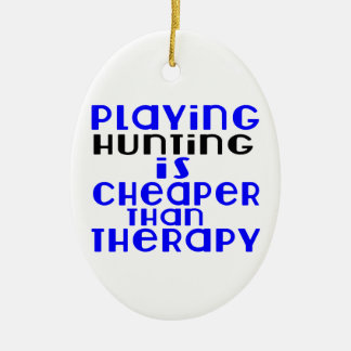 Playing Hunting Cheaper Than Therapy Ceramic Oval Ornament