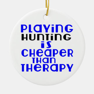 Playing Hunting Cheaper Than Therapy Round Ceramic Ornament