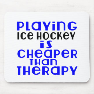 Playing Ice Hockey Cheaper Than Therapy Mouse Pad