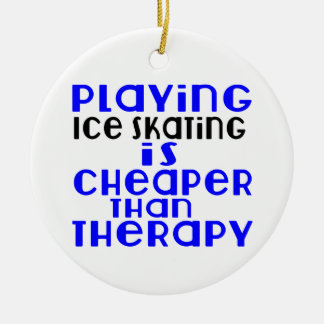 Playing Ice Skating Cheaper Than Therapy Round Ceramic Ornament