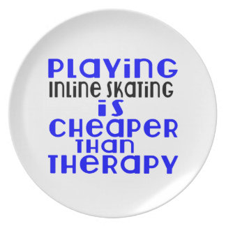 Playing Inline Skating Cheaper Than Therapy Dinner Plate
