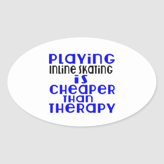Playing Inline Skating Cheaper Than Therapy Oval Sticker