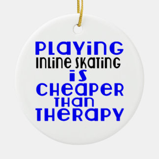Playing Inline Skating Cheaper Than Therapy Round Ceramic Ornament