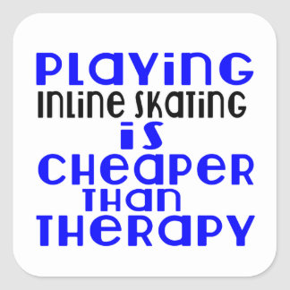 Playing Inline Skating Cheaper Than Therapy Square Sticker