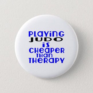 Playing Judo Cheaper Than Therapy 2 Inch Round Button