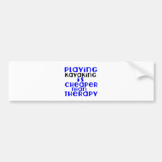 Playing Kayaking Cheaper Than Therapy Bumper Sticker