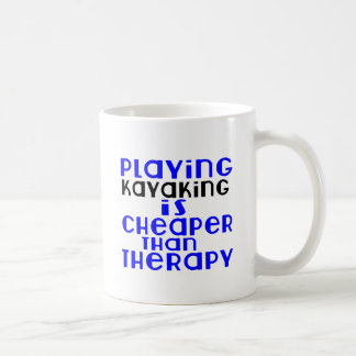 Playing Kayaking Cheaper Than Therapy Coffee Mug
