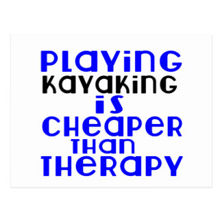 Playing Kayaking Cheaper Than Therapy Postcard