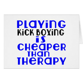 Playing Kick Boxing Cheaper Than Therapy Card