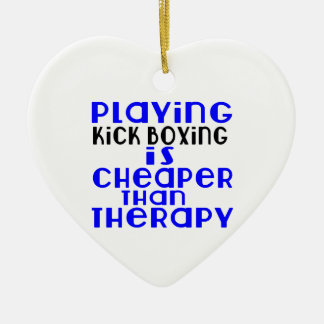 Playing Kick Boxing Cheaper Than Therapy Ceramic Ornament