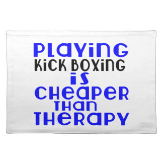 Playing Kick Boxing Cheaper Than Therapy Placemat