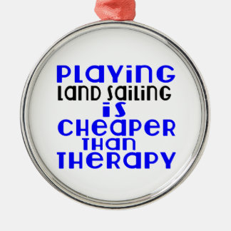 Playing Land Sailing Cheaper Than Therapy Silver-Colored Round Ornament