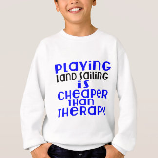 Playing Land Sailing Cheaper Than Therapy Sweatshirt