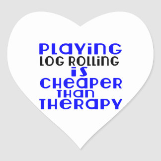 Playing Log Rolling Cheaper Than Therapy Heart Sticker